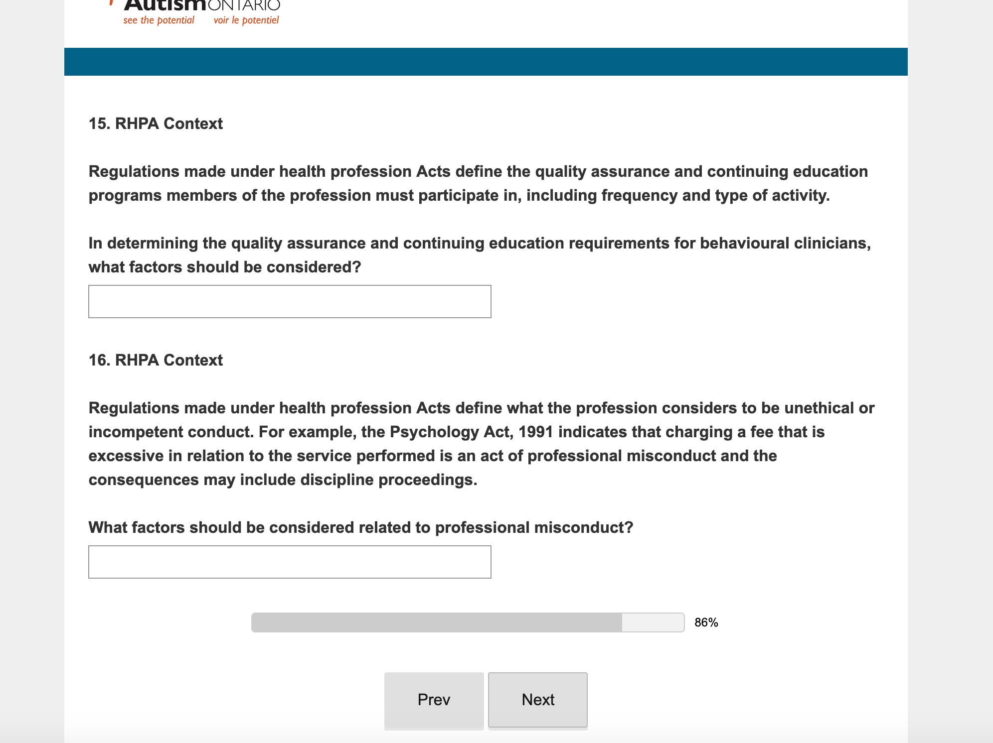 Question 15 of the survey reads: Regulations made under health profession Acts define the quality assurance and continuing education programs members of the profession must participate in, including frequency and type of activity. In determining the quality assurance and continuing education requirements for behavioural clinicians, what factors should be considered?